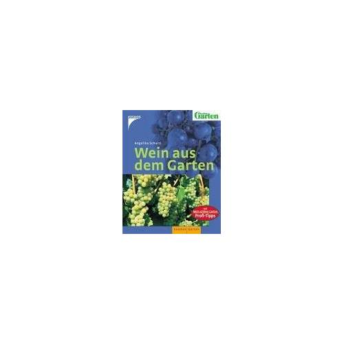 Angelika Schartl - Wein aus dem Garten: Mit: Mein schöner Garten, Profi-Tipps - Preis vom 28.02.2021 06:03:40 h
