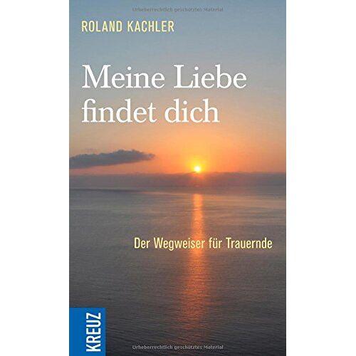 Roland Meine Liebe findet dich: Der Wegweiser für Trauernde - Preis vom 26.02.2020 06:02:12 h