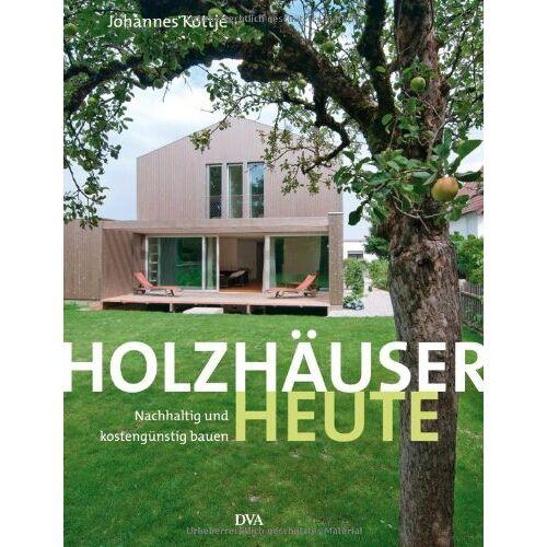 Johannes Kottjé - Holzhäuser heute: Nachhaltig und kostengünstig bauen - Preis vom 26.02.2020 06:02:12 h