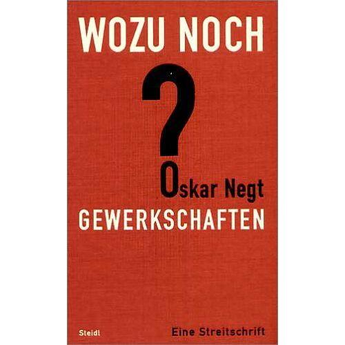Oskar Negt - Wozu noch Gewerkschaften? Eine Streitschrift - Preis vom 05.05.2021 04:54:13 h