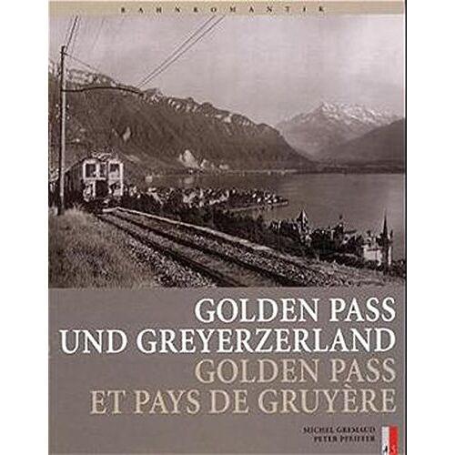 Michel Gremaud - Goldenen Pass und Greyerzerland. Golden Pass et pays de Gruyère - Preis vom 20.10.2020 04:55:35 h