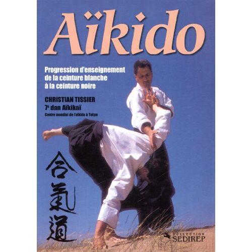 Christian Tissier - Aïkido : Progression d'enseignement de la ceinture blanche à la ceinture noire - Preis vom 26.01.2021 06:11:22 h