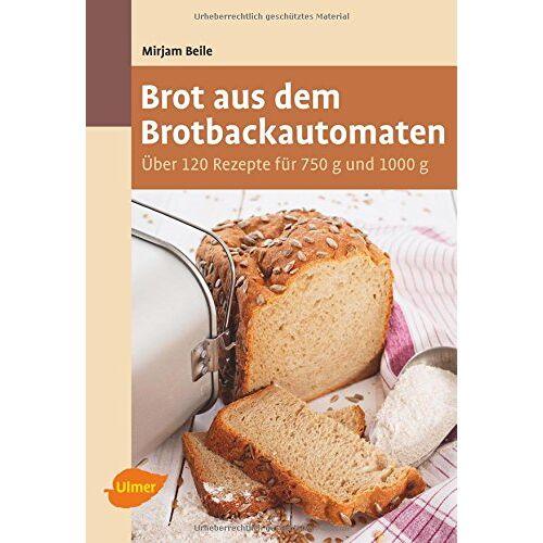 Mirjam Beile - Brot aus dem Brotbackautomaten: Über 120 Rezepte für 750 g und 1000 g - Preis vom 18.04.2021 04:52:10 h