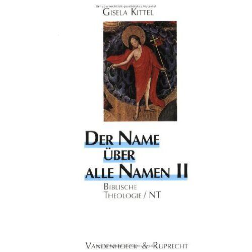 Gisela Kittel - Der Name über alle Namen, 2 Bde., Bd.2, Biblische Theologie, NT: BD II (Biblisch-Theologische Schwerpunkte) - Preis vom 03.05.2021 04:57:00 h