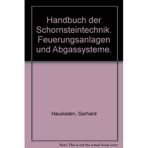 Gerhard Hausladen - Handbuch der Schornsteintechnik: Feuerungsanlagen und Abgastechnik. Planung - Berechnung - Ausführung - Preis vom 06.05.2021 04:54:26 h