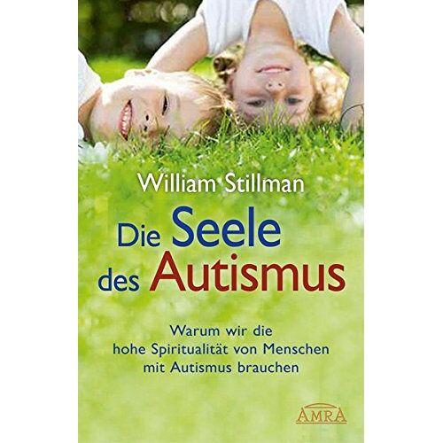 William Stillman - Die Seele des Autismus. Warum wir die hohe Spiritualität von Menschen mit Autismus brauchen - Preis vom 10.05.2021 04:48:42 h