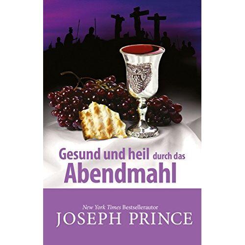 Joseph Prince - Gesund und heil durch das Abendmahl - Preis vom 12.05.2021 04:50:50 h