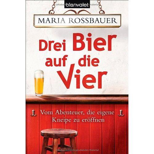 Maria Rossbauer - Drei Bier auf die Vier: Vom Abenteuer, die eigene Kneipe zu eröffnen - Preis vom 11.05.2021 04:49:30 h