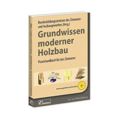 Bundesbildungszentrum des Zimmerer- und - Grundwissen moderner Holzbau: Praxishandbuch für den Zimmerer - Preis vom 18.01.2020 06:00:44 h