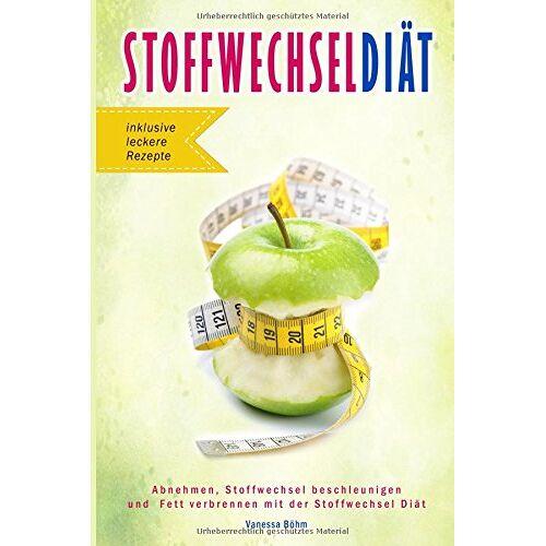 Vanessa Böhm - Stoffwechseldiät Abnehmen, Stoffwechsel beschleunigen und Fett verbrennen mit der Stoffwechsel Diät inklusive leckere Rezepte - Preis vom 20.10.2020 04:55:35 h