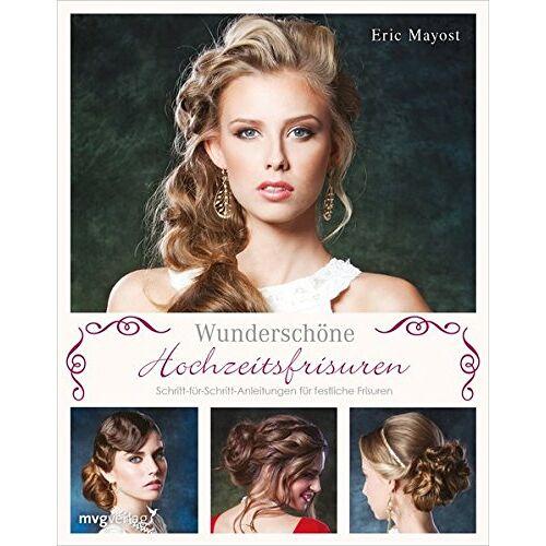 Eric Mayost - Wunderschöne Hochzeitsfrisuren: Schritt-für-Schritt-Anleitungen für festliche Frisuren - Preis vom 13.12.2019 05:57:02 h