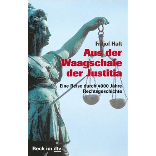 Fritjof Haft - Aus der Waagschale der Justitia: Eine Reise durch 4000 Jahre Rechtsgeschichte - Preis vom 18.04.2021 04:52:10 h