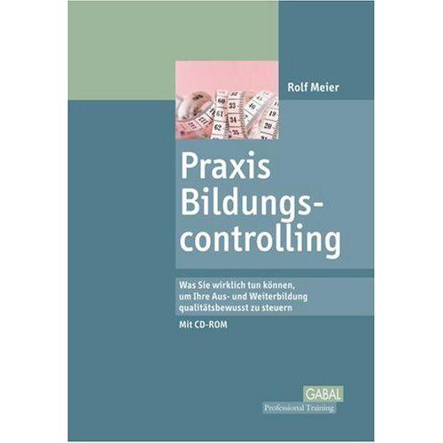 Rolf Meier - Praxis Bildungscontrolling: Was Sie wirklich tun können, um Ihre Aus- und Weiterbildung qualitätsbewusst zu steuern - Preis vom 14.04.2021 04:53:30 h