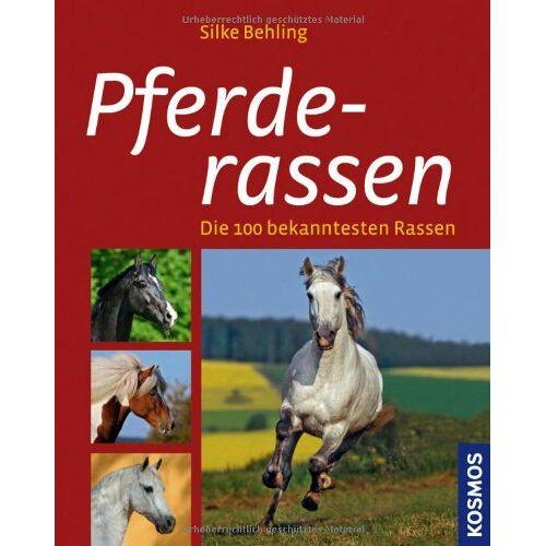 Silke Behling - Pferderassen: Die 100 bekanntesten Rassen: Die 100 bekanntesten Pferderassen - Preis vom 18.04.2021 04:52:10 h
