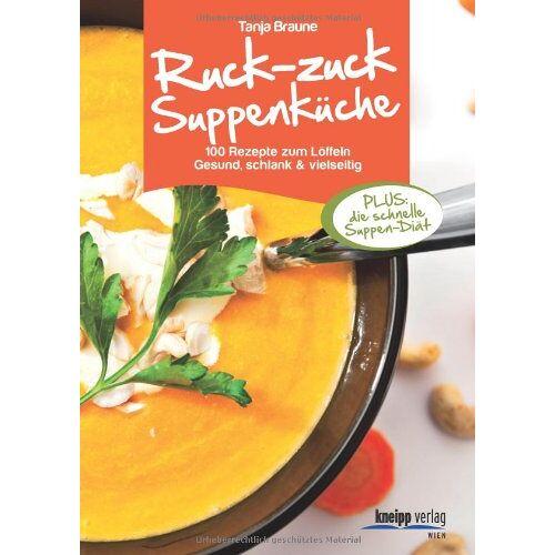 Tanja Braune - Ruck-zuck-Suppenküche: 100 Rezepte um Löffeln. Gesund, schlank & vielseitig - Preis vom 02.12.2020 06:00:01 h