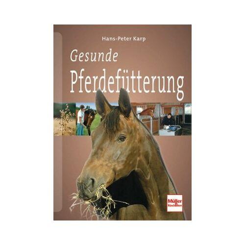 Hans-Peter Karp - Gesunde Pferdefütterung - Preis vom 09.05.2021 04:52:39 h