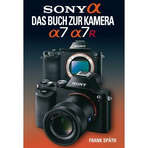 Frank Späth - Sony Alpha Sony Alpha 7/7R Das Buch zur Kamera - Preis vom 28.02.2021 06:03:40 h