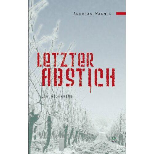 Andreas Wagner - Letzter Abstich: Ein Weinkrimi - Preis vom 21.01.2021 06:07:38 h