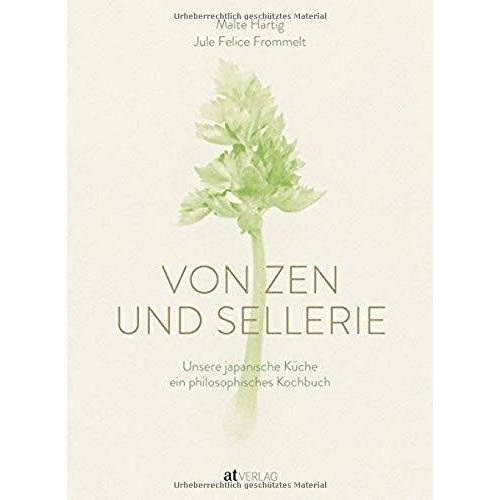 Malte Härtig - Von Zen und Sellerie: Unsere japanische Küche - ein philosophisches Kochbuch - Preis vom 03.05.2021 04:57:00 h