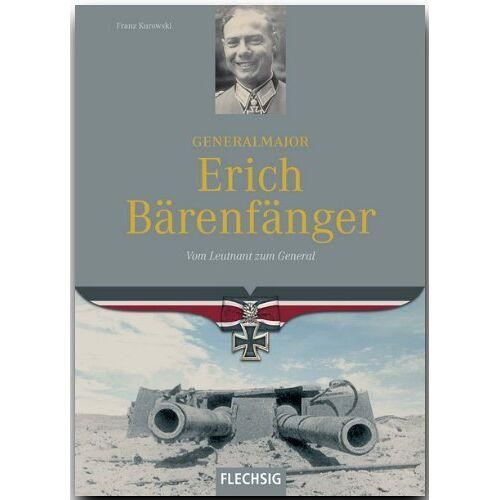 Franz Kurowski - Generalmajor Erich Bärenfänger. Vom Leutnant zum General - Preis vom 06.05.2021 04:54:26 h