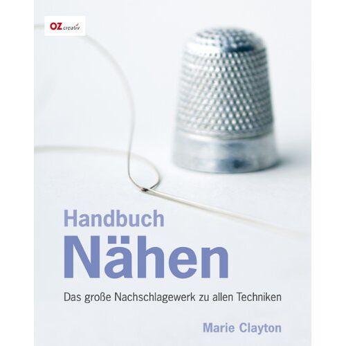 Marie Clayton - Handbuch Nähen: Das große Nachschlagewerk zu allen Techniken - Preis vom 21.01.2020 05:59:58 h