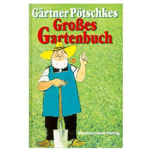 Harry Pötschke - Gärtner Pötschkes Großes Gartenbuch - Preis vom 05.09.2020 04:49:05 h