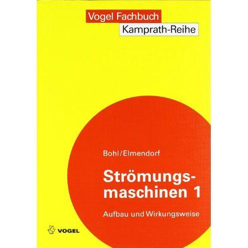 Willi Bohl - Strömungsmaschinen 1: Aufbau und Wirkungsweise - Preis vom 16.01.2021 06:04:45 h