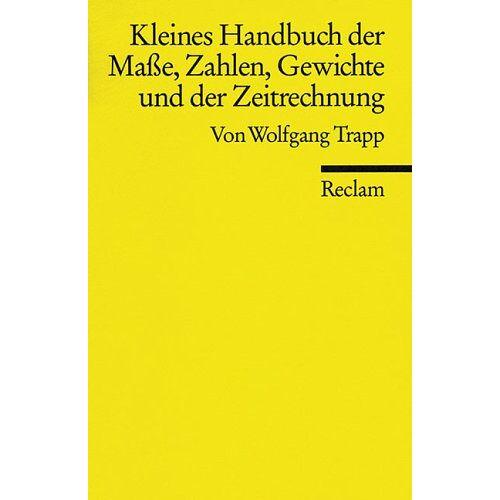 Wolfgang Trapp - Kleines Handbuch der Maße, Zahlen, Gewichte und der Zeitrechnung - Preis vom 23.02.2021 06:05:19 h