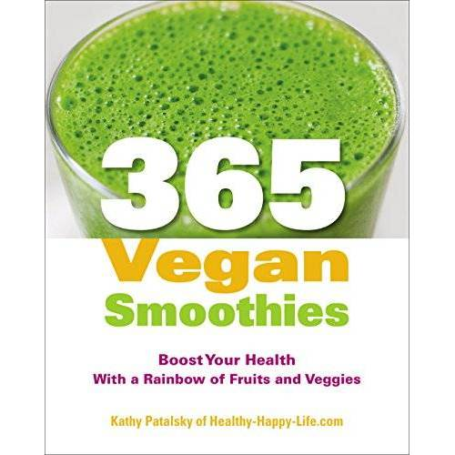 Kathy Patalsky - 365 Vegan Smoothies: Boost Your Health With a Rainbow of Fruits and Veggies - Preis vom 02.10.2019 05:08:32 h
