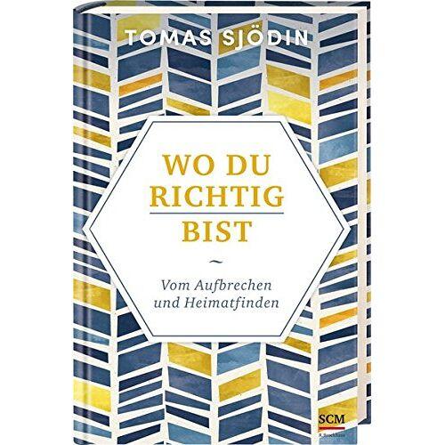 Tomas Sjödin - Wo du richtig bist: Vom Aufbrechen und Heimatfinden - Preis vom 25.02.2020 06:03:23 h
