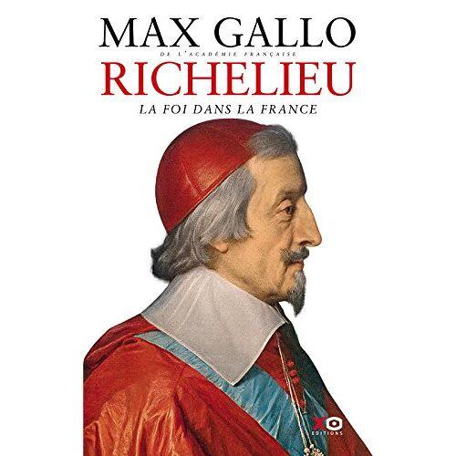 Max Gallo - Richelieu: La foi dans la France - Preis vom 10.05.2021 04:48:42 h