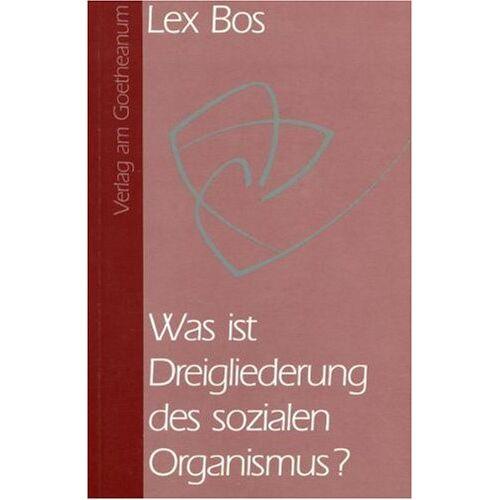 Lex Bos - Was ist Dreigliederung des sozialen Organismus? - Preis vom 19.04.2021 04:48:35 h
