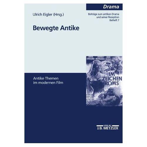 Ulrich Eigler - Bewegte Antike: Antike Themen im modernen Film - Preis vom 12.05.2021 04:50:50 h
