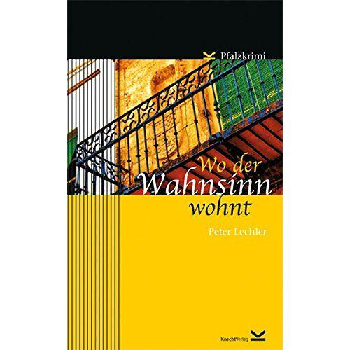 Peter Lechler - Wo der Wahnsinn wohnt: Pfalzkrimi - Preis vom 05.09.2020 04:49:05 h