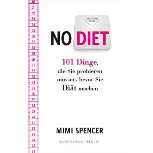 Mimi Spencer - NO DIET: 101 Dinge, die Sie probieren müssen, bevor Sie Diät machen - Preis vom 21.10.2020 04:49:09 h