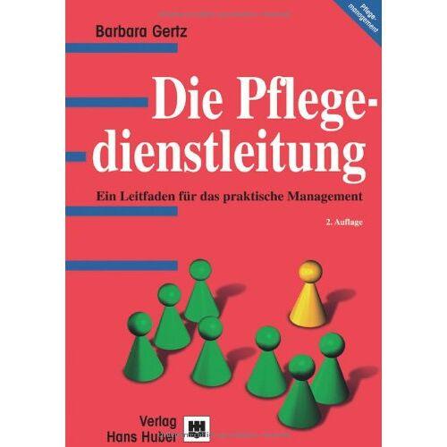 Gertz, Barbara E. - Die Pflegedienstleitung: Ein Leitfaden für das praktische Management - Preis vom 06.05.2021 04:54:26 h