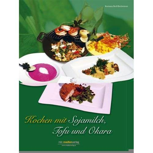 Romana Reif-Breitwieser - Kochen mit Sojamilch, Tofu und Okara - Preis vom 08.05.2021 04:52:27 h