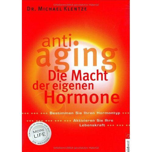 Klentze, Dr. Michael - Anti-Aging - Die Macht der eigenen Hormone: Die Macht der eigenen Hormone. Bestimmen Sie Ihren Hormontyp. Aktivieren Sie Ihre Lebenskraft - Preis vom 11.05.2021 04:49:30 h