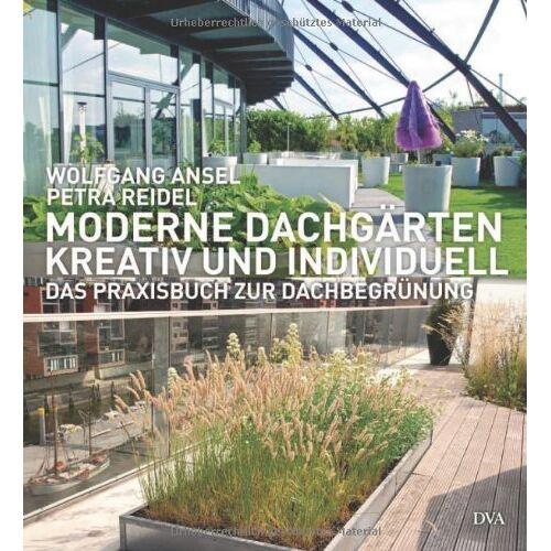 Wolfgang Ansel - Moderne Dachgärten - kreativ und individuell: Das Praxisbuch zur Dachbegrünung - Preis vom 20.10.2020 04:55:35 h