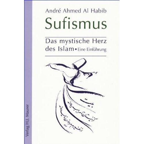 Andre Ahmed Al Habib - Sufismus: Das mystische Herz des Islam. Eine Einführung - Preis vom 06.03.2021 05:55:44 h