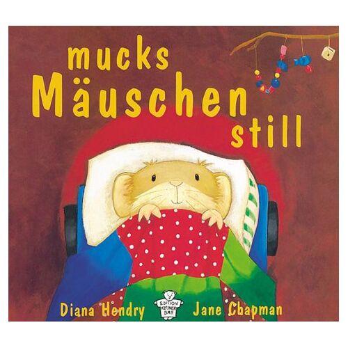 Diana Hendry - Mucks Mäuschen still - Preis vom 03.09.2020 04:54:11 h
