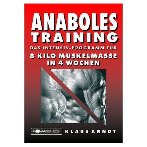 Klaus Arndt - Anaboles Training: Das Intensiv-Programm für 8 Kilo Muskelmasse in 4 Wochen - Preis vom 16.05.2021 04:43:40 h