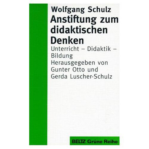 Wolfgang Schulz - Anstiftung zum didaktischen Denken. Unterricht - Didaktik - Bildung - Preis vom 20.10.2020 04:55:35 h