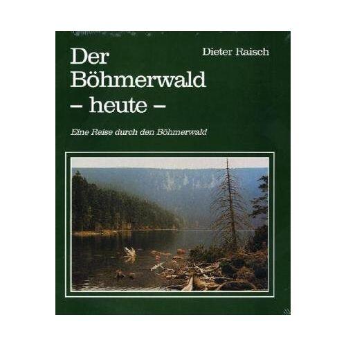 Dieter Raisch - Der Böhmerwald heute: Eine Reise durch den Böhmerwald - Preis vom 21.10.2020 04:49:09 h