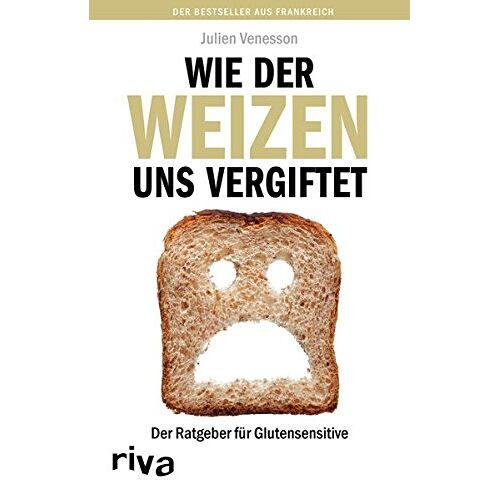 Julien Venesson - Wie der Weizen uns vergiftet: Der Ratgeber für Glutensensitive - Preis vom 05.09.2020 04:49:05 h