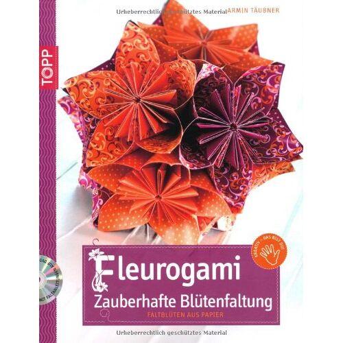 Armin Täubner - Fleurogami - Zauberhafte Blütenfaltung: Faltblüten aus Papier - Preis vom 20.10.2020 04:55:35 h