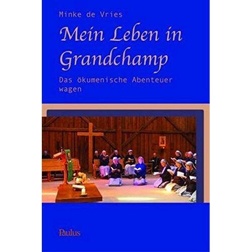 Vries, Minke de - Mein Leben in Grandchamp: Das ökumenische Abenteuer wagen - Preis vom 22.01.2020 06:01:29 h