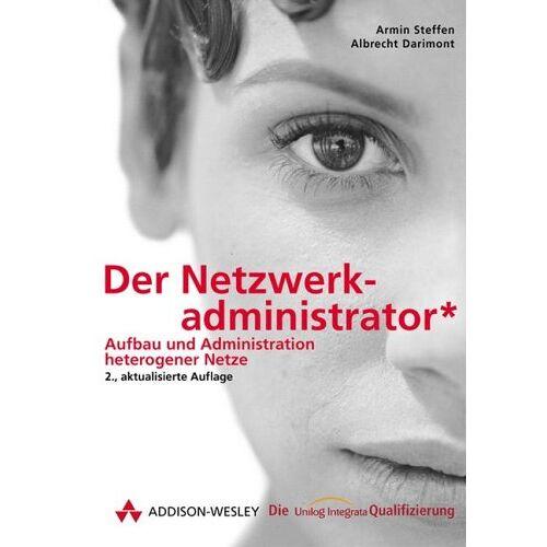 Armin Steffen - Der Netzwerkadministrator . Aufbau und Administration heterogener Netze, (Die Integrata-Qualifizierung) - Preis vom 21.09.2020 04:46:04 h