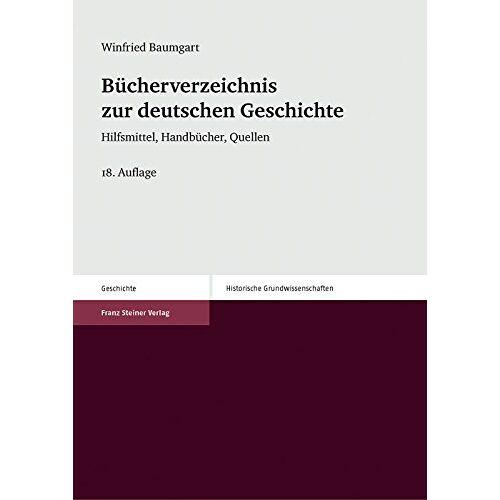 Winfried Baumgart - Bücherverzeichnis zur deutschen Geschichte: Hilfsmittel, Handbücher, Quellen - Preis vom 17.01.2020 05:59:15 h
