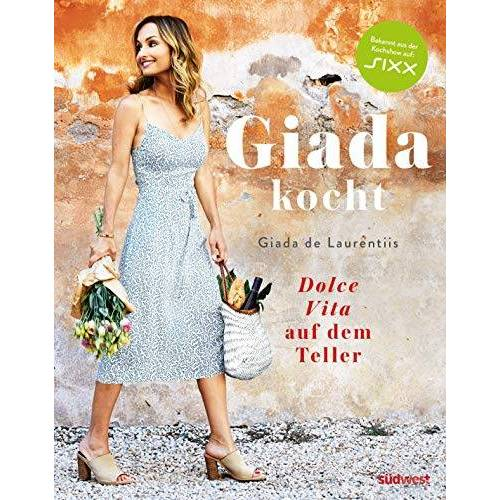 Giada De Laurentiis - Giada kocht: Dolce Vita auf dem Teller - Preis vom 25.02.2021 06:08:03 h